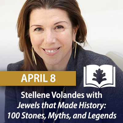 Stellene Volandes with Jewels that Made History: 100 Stones, Myths, and Legends, April 8