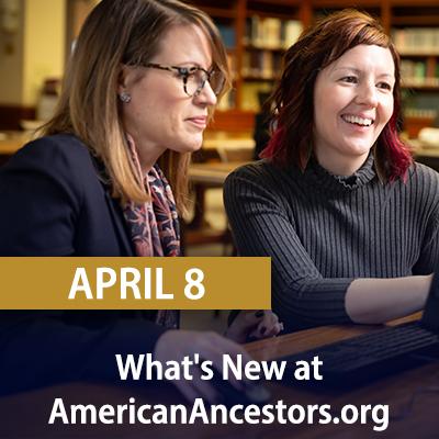 What's New at AmericanAncestors.org?, April 8