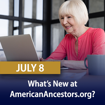 What's New at AmericanAncestors.org?, July 8