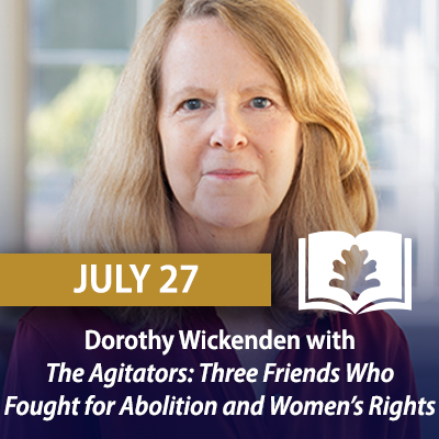 Dorothy Wickenden with The Agitators: Three Friends Who Fought for Abolition and Women's Rights, July 27
