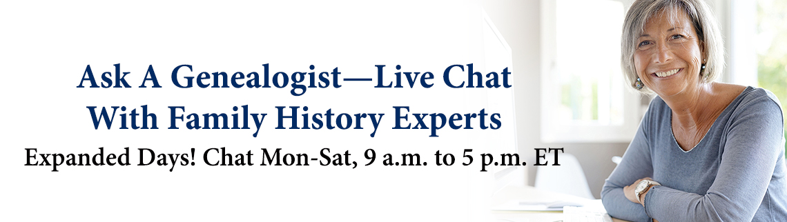 Ask-A-Genealogist—Live Chat With Family History Experts! Mon-Sat, 9 a.m. ET-5 p.m. ET
