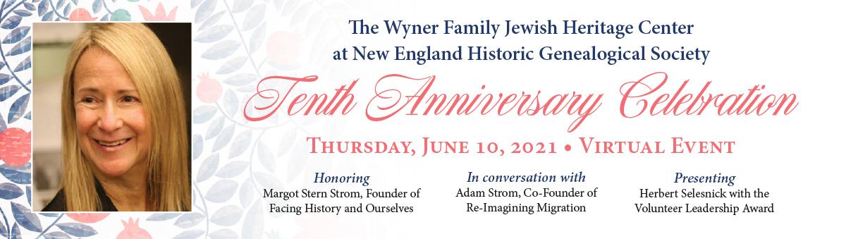 Register Now! The Wyner Family Jewish Heritage Center's Tenth Anniversary Celebration, Honoring Margot Stern Strom, June 10