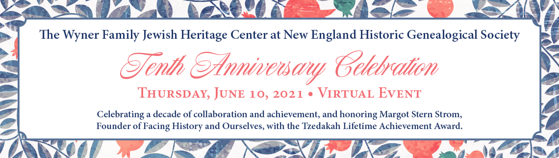 Register Now! The Wyner Family Jewish Heritage Center's Tenth Anniversary Celebration, Honoring Margot Stern Strom, June 10