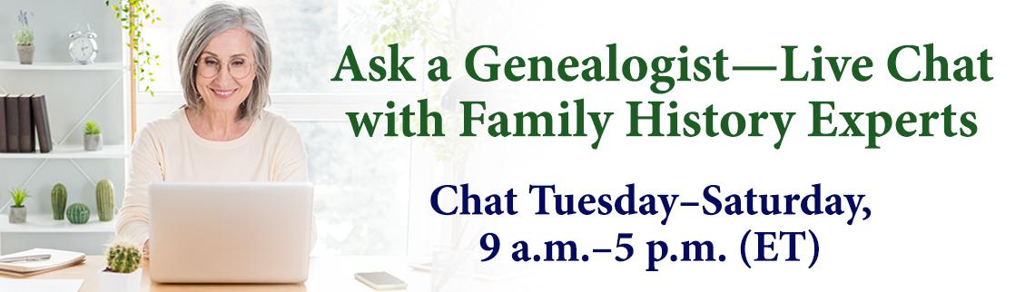 Ask-A-Genealogist—Live Chat With Family History Experts! Mon-Sat, 9 a.m. ET-5 p.m. ET